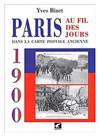 Paris Au Fil Des Jours En 1900 Dans La Carte Postale Ancienne - Boeken, Tijdschriften, Stripverhalen