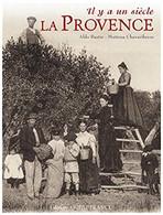Il Y A Un Siècle La Provence - Books, Magazines, Comics