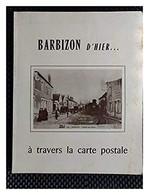 Barbizon D'hier… à Travers La Carte Postale - Books, Magazines, Comics