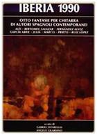 IBERIA 1990 - Otto Fantasie Per Chitarra Di Autori Spagnoli Contemporanei / Guitare - Livres, Revues & Catalogues