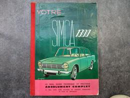 Votre SIMCA 1300 - Le Seul Guide Technique Et Pratique Absolument Complet (118 Pages) - Voitures
