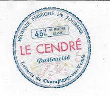 ETIQUETTE  DE  FROMAGE  LE CENDRE LAITERIE DE CHAMPIGNY SUR VEUDE - Cheese