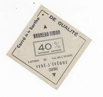 ETIQUETTE  DE  FROMAGE  CARRE DE LA SARTHE BRUNEAU TIMON LAITERIE  DU VAL DE L'HUISNE YVRE L'EVEQUE SARTHE - Cheese