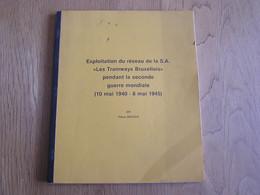 EXPLOITATION DU RESEAU DE LA S.A. LES TRAMWAYS BRUXELLOIS PENDANT LA GUERRE 1940 1945 Bruxelles STIB SNCV Tram Vicinaux - Railway & Tramway