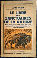 Louis Robin - Le Livre Des Sanctuaires De La Nature - Éditions Payot - ( 1954 ) . - Nature