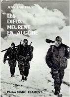 LES DIEUX MEURENT EN ALGERIE 1960 JEAN LARTEGUY PHOTOS MARC FLAMENT GUERRE ALGERIE FRANCAISE - Geschichte