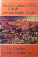 De Algemene Crisis Van De Zeventiende Eeuw - De Nederlanden - Door Ivo Schöffer , Geoffrey Parker, Ea - Geschiedenis