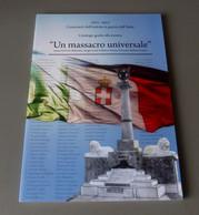 "2015 ITALIA ""CENTENARIO GRANDE GUERRA / UN MASSACRO UNIVERSALE"" LIBRO 92 PAG. MOSTRA 30.05.2015 (ASOLA) - Guerra 1914-18"