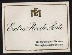 Etiquette EXTRA ROODE PORTO - Ed. Moortgat - Meeûs Hanswijkstraat Mechelen - Voir Scan - Andere
