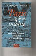 LIVRE PARIS MYSTERIEUX ET INSOLITE DOMINIQUE LESBROS TOME 1 EDITIONS DE BOREE 2005 - Storia