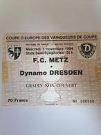 METZ 1984 TIQUET D'ENTRER HUITIEME DE FINALE F.C METZ/DYNAMO DRESDEN - Tickets - Vouchers