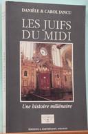 Histoire - Les Juifs Du Midi Par Danièle & Carol Iancu - Editions Barthélemy 1995 - Storia