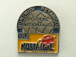PIN'S MONTMIDI PETANQUE - POITIERS NATIONAL 92 - RADIO NOSTALGIE FM - Bocce