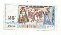 JC , Billet De Loterie Nationale, 25 E, Groupe 5 , Vingt-cinquième Tranche  1960, 26 NF, Jeu De Cartes - Lottery Tickets