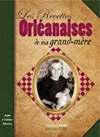 D45. ORLEANS LES RECETTES ORLEANNAISES DE MA GRAND-MERE. VAL DE LOIRE-GATINAIS. CUISINE. - Gastronomie