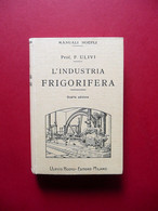 L'Industria Frigorifera Quarta Edizione Pasquale Ulivi Hoepli Milano 1927 - Livres, BD, Revues