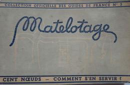 MATELOTAGE (F DEHOLLAIN) 1945- GUIDES DE France N°5- COMMENT FAIRE DES NŒUDS , PLUS DE 100 NŒUDS- COMMENT S'EN SERVIR ? - Do-it-yourself / Technical