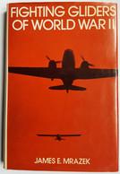 LIVRE - AVIATION - FIGHTING GLIDERS OF WORLD WAR II - J.E. MRAZEK - ED. R. HALE - 1977 - Libros