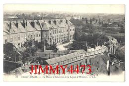 CPA - SAINT-DENIS - La Maison D'Education De La Légion D'Honneur - 93 Seine Saint Denis - N° 88 - L L  Scans Recto-Verso - Saint Denis