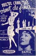 EDITH PIAF - DAMIA - MON AMOUR VIENT DE FINIR - 1941 - TRES BON ETAT PROCHE DU NEUF - - Music & Instruments