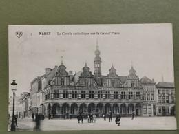 Alost, Le Cercle Catholique Sur La Grand'place. Oblitéré 1913 - Aalst