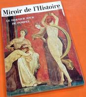 Miroir De L' Histoire  Le Dernier Jour De Pompéi   (Août 1967)   N° 212 144 Pages (245X170)mm - History