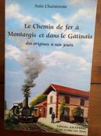 Le Chemin De Fer à Montargis Et Dans Le Gâtinais, Des Origines à Nos Jours - Jean Chaintreau - Ile-de-France