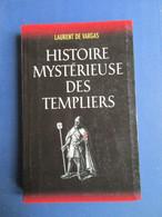 Histoire Mystérieuse Des Templiers - Laurent De Vargas - Tempeliers - Kruisvaarders - Storia