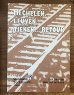 Mechelen, Leuven, Tienen...retour.  Een Treinreis Door Het Verleden - 1987 - Historia