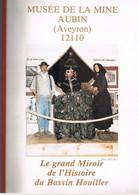 D12. MUSEE DE LA MINE . AUBIN AVEYRON. LE GRAND MIROIR DE L'HISTOIRE DU BASSIN HOUILLER. MINEUR.CHARBON - Languedoc-Roussillon