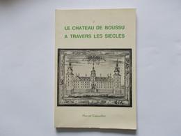 BOUSSU  - Le Chateau De Boussu  A Travers Les Siecles  Editer En 1979 Par Marcel Capouillez - Bonne Etat - Bélgica