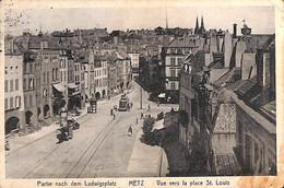 57 - Metz - Vue Vers La Place St Louis (animée Tram Tramway 1914, Vers Sumatra) - Metz