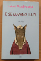 E SE COVANO I LUPI # Paola Mastrocola  # Romanzo, Mondolibri, 2009 #22,5x14,5 # 217 Pag. - Non Classificati