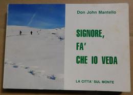 Signore, Fa' Che Io Veda  # Don John Mantello # LA Città Sul Monte 1989  # 16,5x11,5 #  68  Pag. - Libri, Riviste, Fumetti