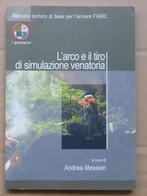 L'arco E Il Tiro Di Simulazione Venatoria  # Andrea Messieri # Manuale.. Per L'arciere FIARC # 21,5x14,8  #  199  Pag. - Libri, Riviste, Fumetti