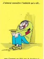 """CARTE FANTAISIE  LASSALVY ILLUSTRATEUR.   """"  J'AIMERAI CONNAITRE L'IMBÉCILE QUI A DIT.. QUE L'ARGENT NE FAIT PAS . .."""" . - Lassalvy"""