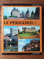 Jean SECRET : Le Périgord. Chateaux, Manoirs Et Gentilhommières, 1976. - Aquitaine