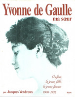 Yvonne DE GAULLE Ma Soeur 1900-1932 Par Jacques Vendroux PLON Excellent état - Geschiedenis