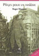 Pièges Pour Un Tankiste. Roger Marquet. La Bataille Des Ardennes Vécue De L'intérieur. Normandie. Bastogne. - Guerra 1939-45