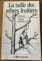 La Taille Des Arbres Fruitiers P.Grisvard Poirier Pommier -La Maison Rustique 1957 Réédition De 1989 Jardinage - Sciences