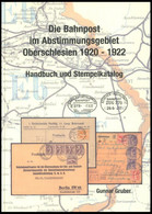 PHIL. LITERATUR Die Bahnpost Im Abstimmungsgebiet Oberschlesien 1920-1922, Handbuch Und Stempelkatalog, Gunnar Gruber 20 - Philatelie Und Postgeschichte