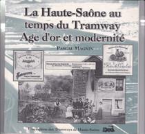 LA HAUTE SAONE AU TEMPS DES TRAMWAYS AGE D OR ET MODERNITE PASCAL MAGNIN - Franche-Comté
