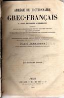 Abrégé Du Dictionnaire Grec-Français  Par C. Alexandre ; à L' Usage Des Classes De Grammaire - Dix-huitième Tirage - Lib - Dictionaries