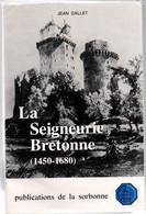 La Seigneurie Bretonne 1450-1680 - Jean Gallet 1983 - 650 Pages - Histoire Bretagne - Vannes Vannetais - Storia