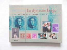 BELGIQUE -  La Dynastie Belge -   A Travers Les Timbres -postes   Editer En 2003  Comme Neuf - Autres Livres