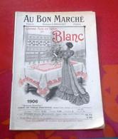 Catalogue Blanc Au Bon Marché 1906 Toiles Linge De Table Trousseaux Lingeries Layettes Rideaux ... - Werbung