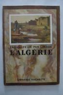 L'ALGERIE :  L'Encyclopédie Par L'image,Librairie Hachette - 1952. - Geografia