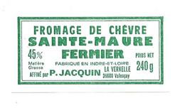 ETIQUETTE De FROMAGE.. FROMAGE De CHEVRE SAINTE MAURE Affiné Par P. JACQUIN La Vernelle à VALENCAY (Indre 36) - Cheese