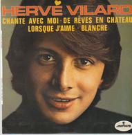45T. HERVE VILARD. Chante Avec Moi - De Rêves En Chateau - Lorsque J'aime - Blanche - Other - French Music