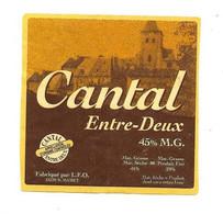 ETIQUETTE De FROMAGE.. CANTAL Entre-Deux Fabriqué Par L.F.O. à St MAMET ( 15) - Käse